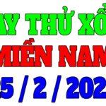 QUAY THỬ XSMN HÔM NAY 25/2/2021   DỰ ĐOÁN XỔ SỐ MIỀN NAM HÔM NAY THỨ NĂM